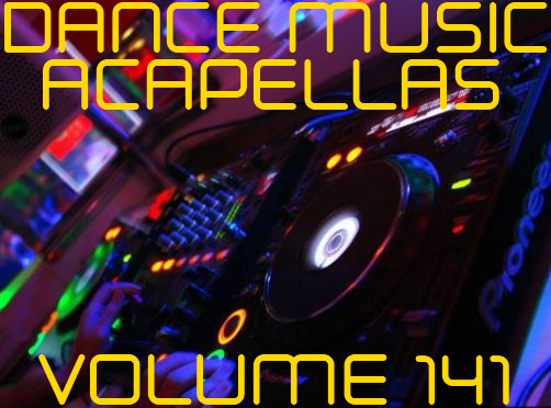 Dance Music Acapellas vol 141