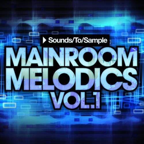 Sounds To Sample Mainroom Melodics Vol.1 WAV MiDi FXB FXP-MAGNETRiXX