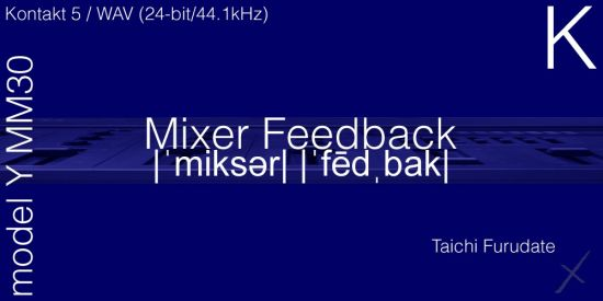 10 Soundware Mixer Feedback model M K KONTAKT-VON.G