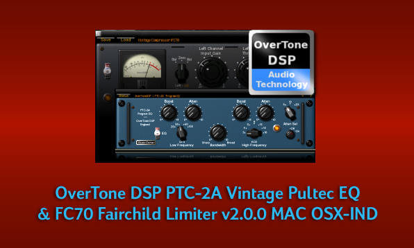 OverTone DSP PTC-2A Vintage Pultec EQ & FC70 Fairchild Limiter v2.0.0 MAC OSX-IND