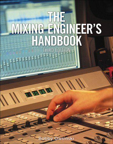 "Bobby Owsinski, ""The Mixing Engineer's Handbook, 3rd edition"