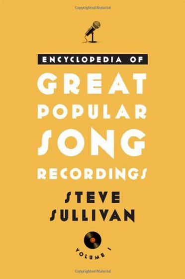 Encyclopedia of Great Popular Song Recordings by Steve Sullivan