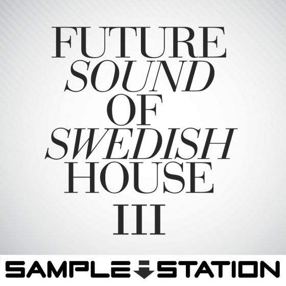Sample Station Future Sound Of Swedish House 3 WAV-MAGNETRiXX