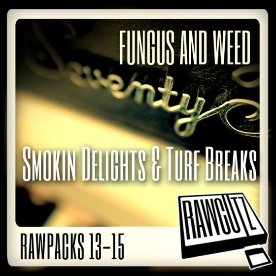 Rawcutz Fungus And Weed Smokin Delights and Turf Breaks